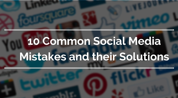 10 Common Social Media Marketing Mistakes and Solutions