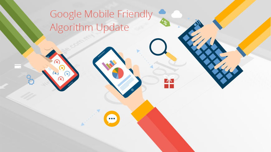 Google Mobile-Friendly Algorithm- Things That Every Webmaster Needs to Know