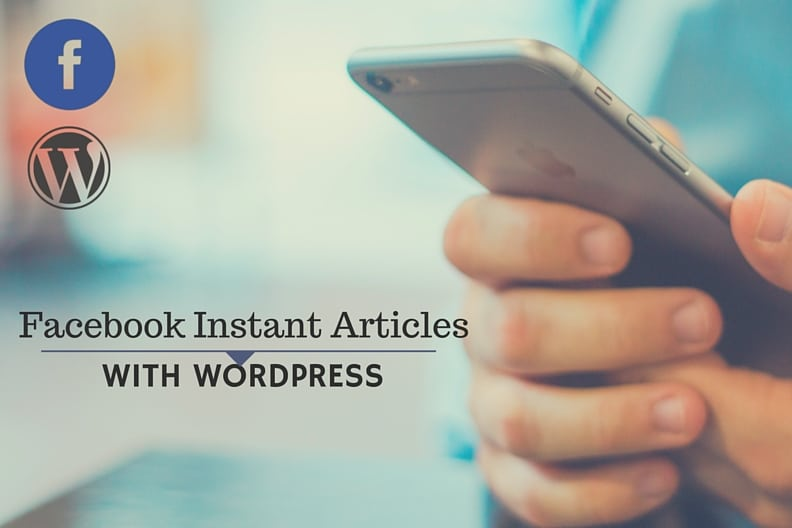 WordPress and Facebook Team Up For Creating Facebook Instant Articles