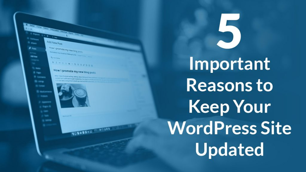 5 Reasons to Keep Your WordPress Site Updated