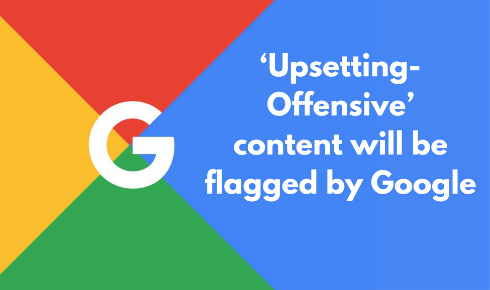 Google Algorithms to Spot Offensive and Factually Incorrect Content