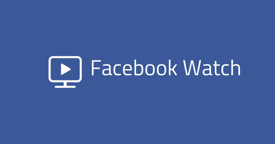Facebook Watch Platform Rolled Out Globally