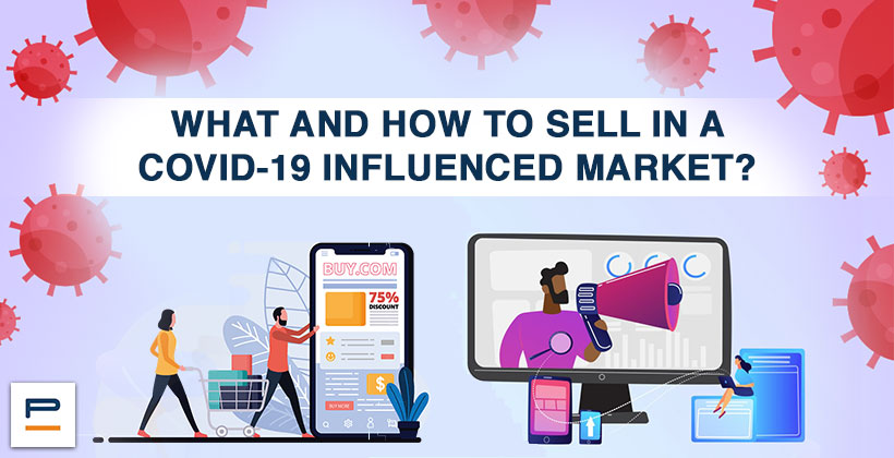 What and how to sell in a COVID-19 influenced market?