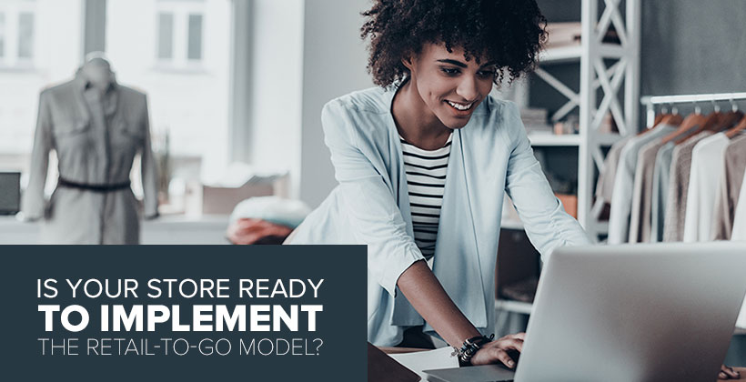Is your store ready to implement the Retail-to-go model?