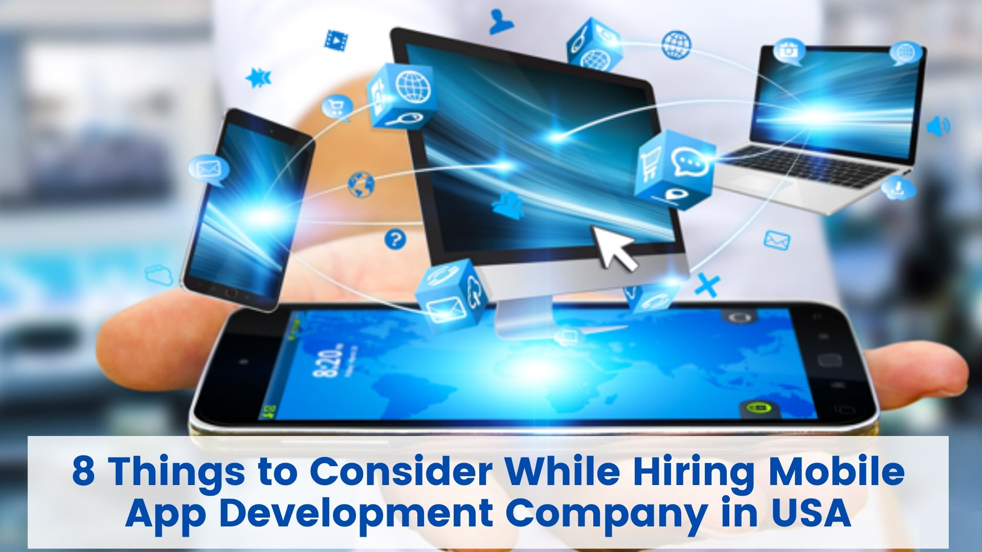 8 Things to Consider While Hiring Mobile App Development Company in USA