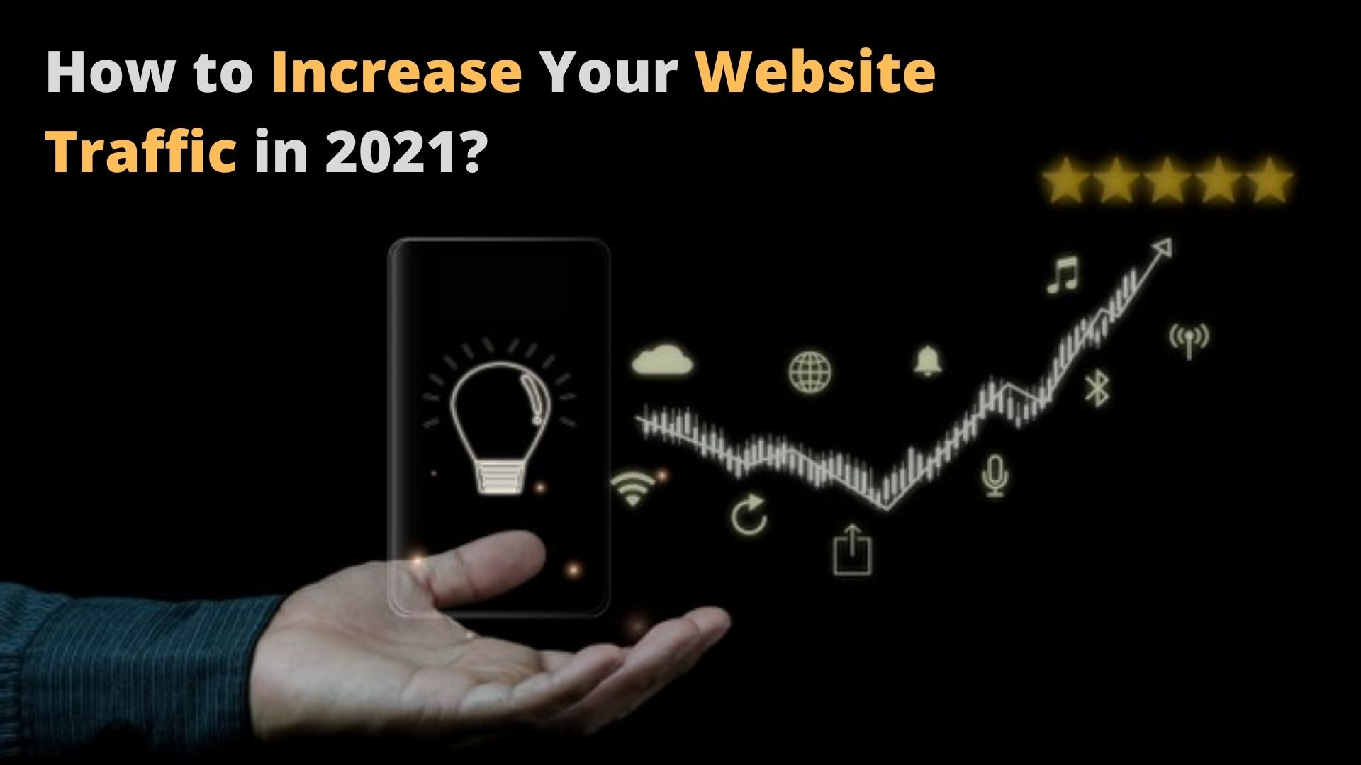 How to Increase Your Website Traffic in 2021?