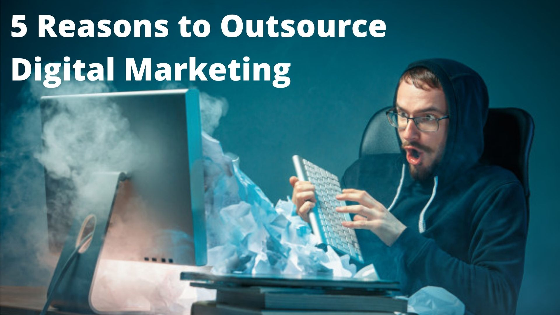 5 Reasons to Outsource Digital Marketing