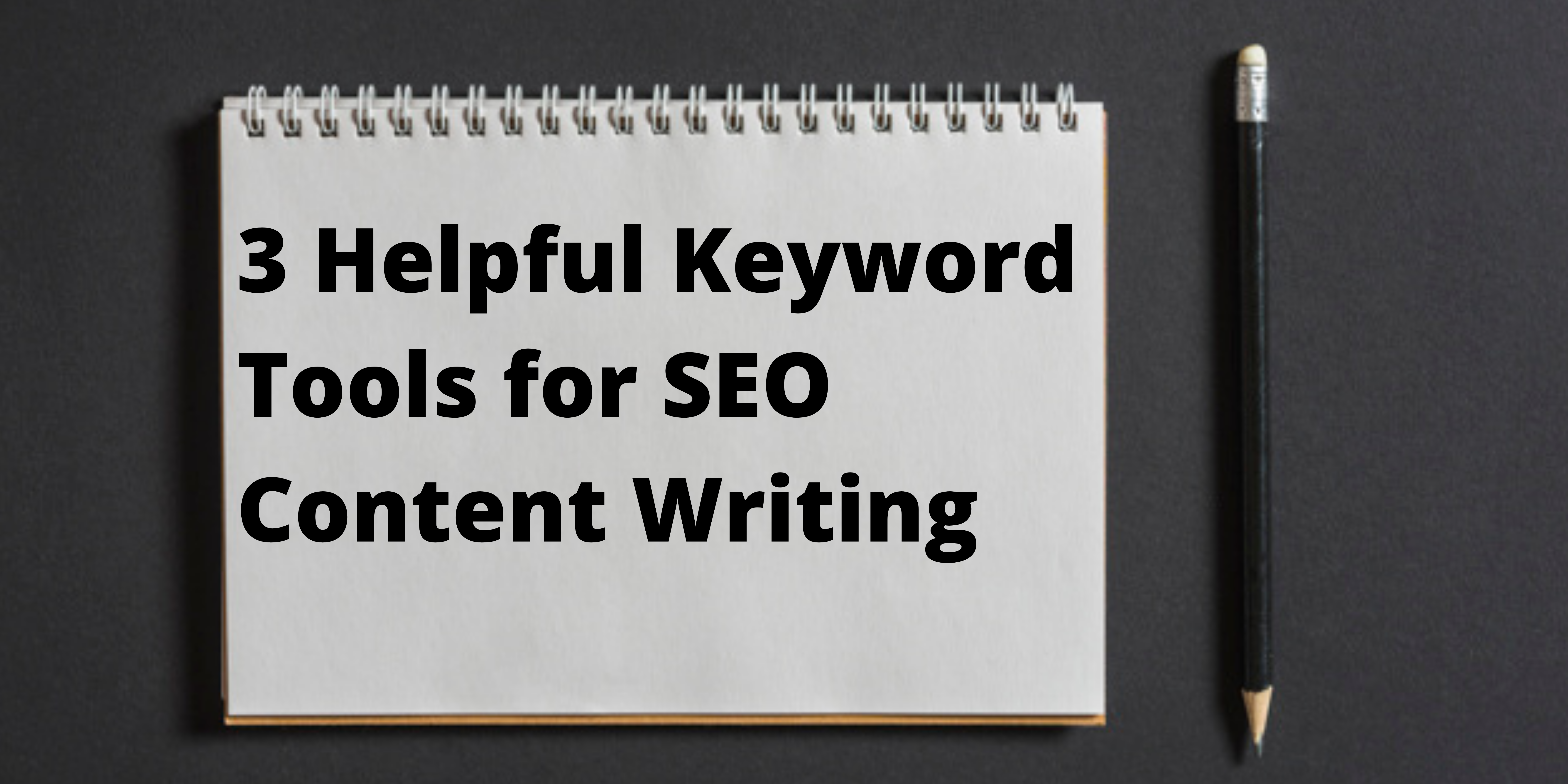 3 Helpful Keyword Tools for SEO Content Writing
