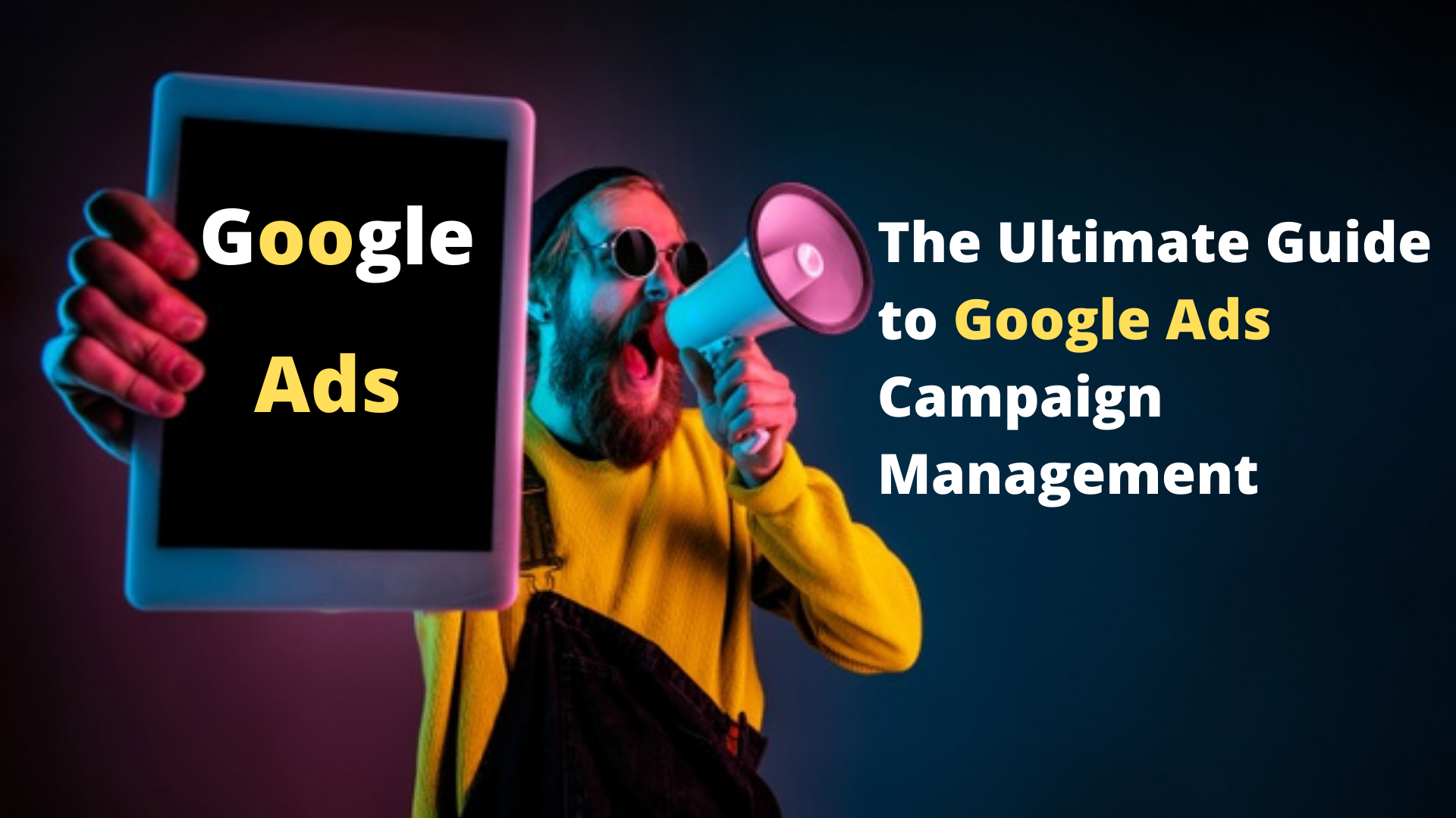 The Ultimate Guide to Google Ads Campaign Management
