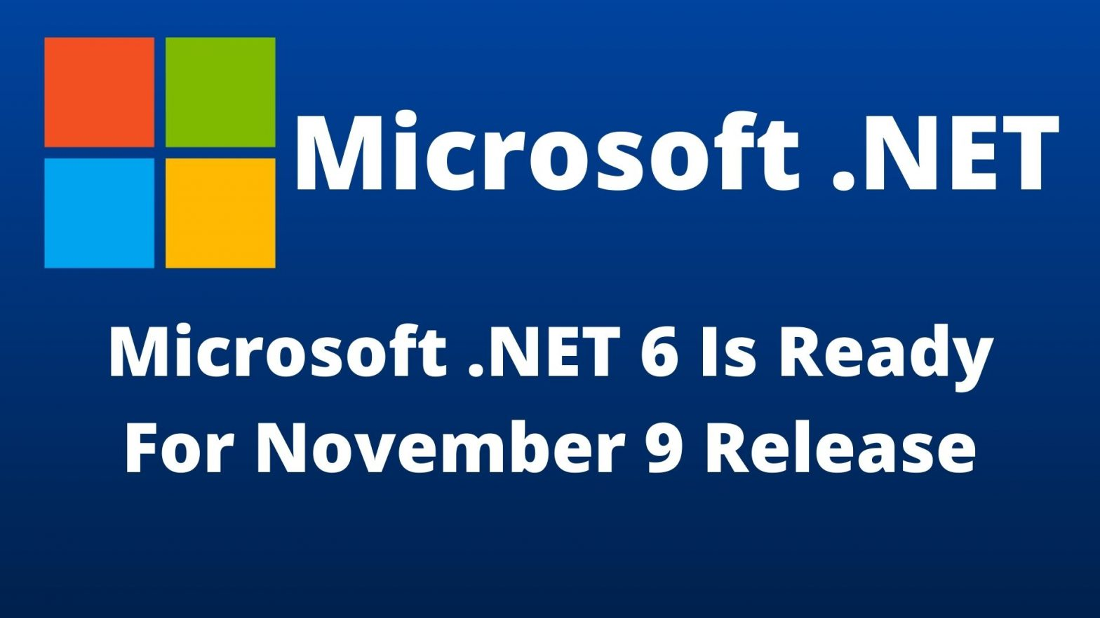 Microsoft .NET 6 Is Ready For November 9 Release